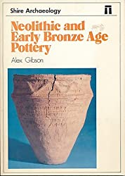 Neolithic and Early Bronze Age Pottery (Shire Archaeology )