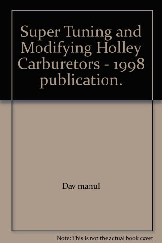 Super Tuning and Modifying Holley Carburetors - 1998 publication.