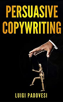 PERSUASIVE COPYWRITING: Includes COPYWRITING: Persuasive Words That Sell & MIND HACKING: 25 Advanced Persuasion Techniques | Updated 2019 (Online Marketing)