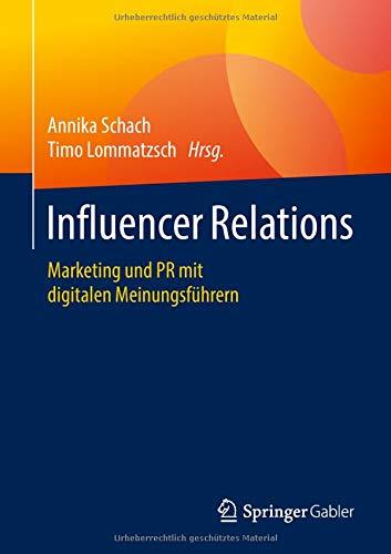 Influencer Relations: Marketing und PR mit digitalen Meinungsführern Taschenbuch – 20. April 2018 Annika Schach Timo Lommatzsch Springer Gabler 3658211873
