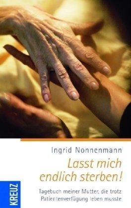 Lasst mich endlich sterben!: Tagebuch meiner Mutter, die trotz Patientenverfügung leben musste