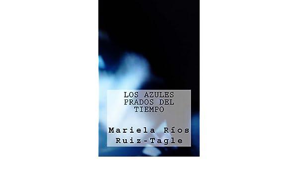 Amazon.com: Los Azules Prados del Tiempo (Poetisas al Sur del Mundo nº 12) (Spanish Edition) eBook: Mariela Ríos Ruiz-Tagle, Juan Barroux: Kindle Store