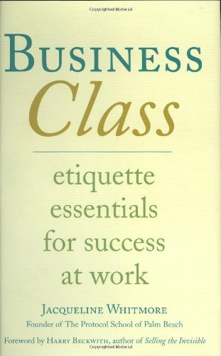 Business Class: Etiquette Essentials for Success at Work 1st (first) Edition by Whitmore, Jacqueline (2005)