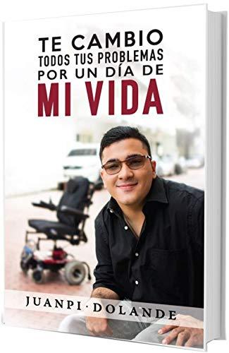 Te cambio todos tus problemas por un dia de mi vida (Spanish Edition)