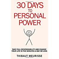 30 Days to Personal Power: Take Full Responsibility and Change Your Life in 5 Minutes a Day or Less (365 Days to Change Your Life)