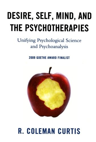 Desire, Self, Mind, and the Psychotherapies: Unifying Psychological Science and Psychoanalysis (New Imago)
