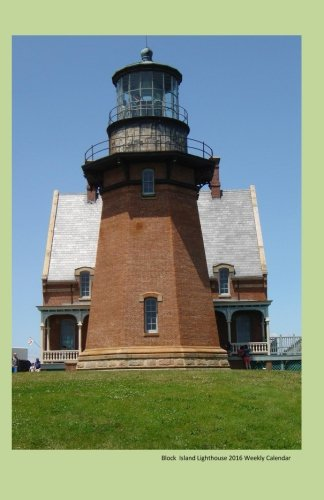 Block Island Lighthouse 2016 Weekly Calendar: 2016 week by week calendar with a cover photo of a lighthouse on Block Island