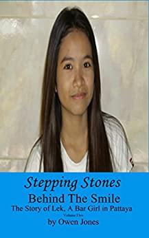 Stepping Stones: The Story of Lek, a Bar Girl in Pattaya (Behind The Smile - The Story Of Lek, A Bar Girl In Pattaya Book 5) by [Jones, Owen]