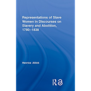 Representations of Slave Women in Discourses on Slavery and Abolition, 1780–1838 (Routledge Studies in Slave and Post…