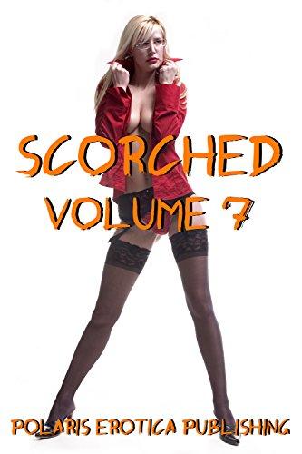 Scorched Volume 7: Five Explicit Erotica Stories