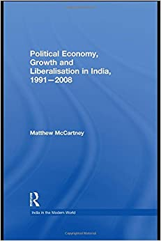 Political Economy, Growth and Liberalisation in India, 1991-2008 (India in the Modern World)