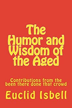 The Humor and Wisdom of the Aged