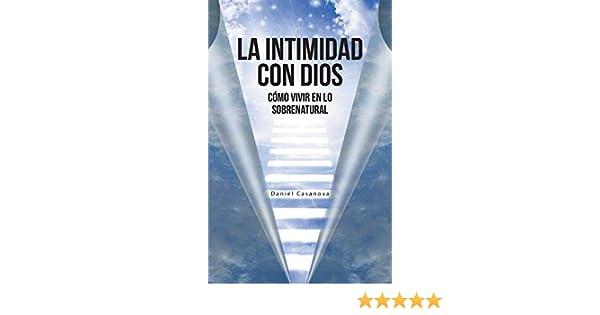 La Intimidad con Dios: Cómo Vivir en Lo Sobrenatural: Amazon.es: Casanova, Daniel: Libros
