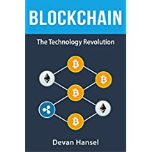 Blockchain: The Technology Revolution behind Bitcoin and Cryptocurrency (Cryptocurrency and Blockchain Book 4)
