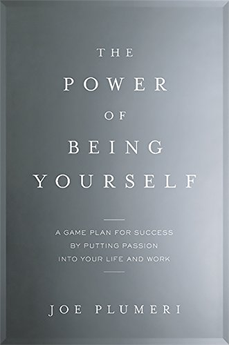 The Power of Being Yourself: A Game Plan for Success--by Putting Passion into Your Life and Work
