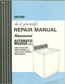 Sears do it yourself repair manual kenmore automatic washer belt sears do it yourself repair manual kenmore automatic washer belt driven easy to follow photographs and step by step repair procedures roebuck and co solutioingenieria Choice Image
