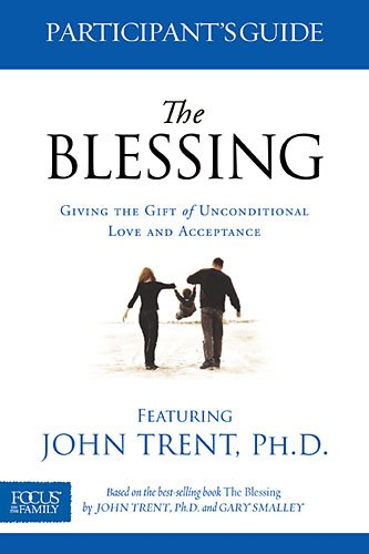 The Blessing Participant's Guide: Giving the Gift of Unconditional Love and Acceptance PDF