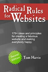 Radical Rules for Websites - Second Edition: 179+ ideas and principles for creating a fabulous website and making everybody happy. Paperback