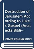 img - for The Destruction of Jerusalem: According to Luke's Gospel (Analecta Biblica Dissertationes) book / textbook / text book