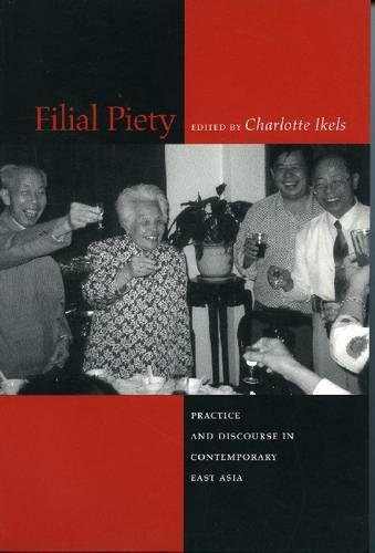 Filial Piety: Practice and Discourse in Contemporary East Asia