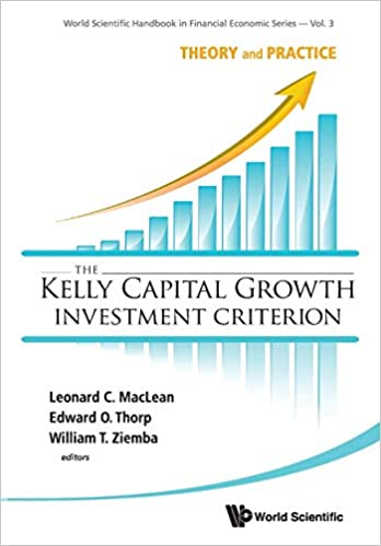 Kelly Capital Growth Investment Criterion The Theory And Practice World Scientific Handbook In Financial Economic Leonard C Maclean Edward O Thorp William T Ziemba 9789814383134 Amazon Com Books