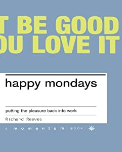 Happy Mondays: Putting the Pleasure Back Into Work by Basic Books