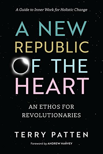 A New Republic of the Heart: An Ethos for Revolutionaries--A Guide to Inner Work for Holistic Change (Collective Name For A Group Of Penguins)