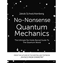 No-Nonsense Quantum Mechanics: The Ultimate No Holds Barred Guide To The Quantum World