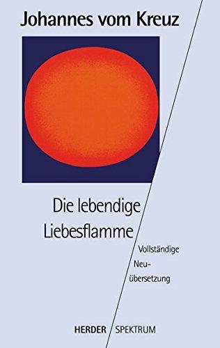 Sämtliche Werke. Vollständige Neuübertragung: Die lebendige Liebesflamme: Vollständige Neuübersetzung. Gesammelte Werke Band 5: BD 5 (HERDER spektrum)