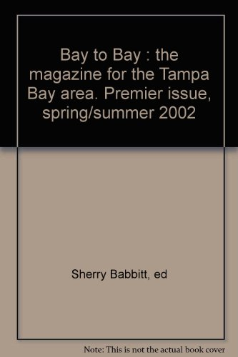 Bay to Bay : the magazine for the Tampa Bay area. Premier issue, spring/summer 2002