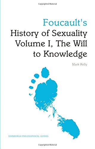 Foucault's 'History of Sexuality Volume I, The Will to Knowledge': An Edinburgh Philosophical Guide (Edinburgh Philosoph