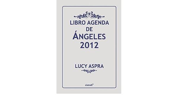 Libro agenda de ángeles 2012 (Spanish Edition): Lucy Aspra ...