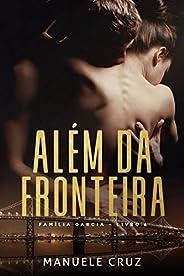 Além da fronteira - Família Garcia (Livro 4)