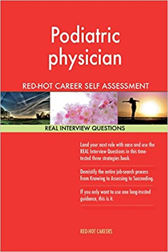 Podiatric Physician RED HOT Career Guide; 1184 REAL Interview Questions:  Red Hot Careers: 9781985116504: Amazon.com: Books
