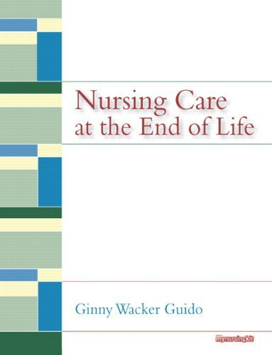 Nursing Care at the End of Life by Ginny Wacker Guido JD MSN RN (2009-07-30)