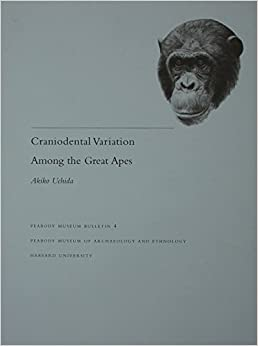 Book Craniodental Variation Among the Great Apes: v.4: Vol 4 (Peabody Museum Monographs)