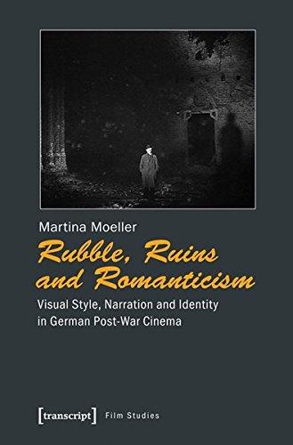 Rubble, Ruins, and Romanticism: Visual Style, Narration, and Identity in German Post-War Cinema (Film Studies) by Transcript-Verlag