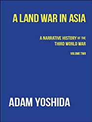 A Land War in Asia (A Narrative History of the Third World War Book 2)
