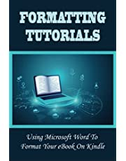 Formatting Tutorials: Using Microsoft Word To Format Your eBook On Kindle: How To Format An Ebook In Google Docs