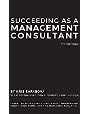 Succeeding as a Management Consultant: Learn the skills used by the leading management consulting firms, such as McKinsey, BCG, et al.: Learn the skills used by the leading management consulting firms, such as McKinsey, BCG, et al.
