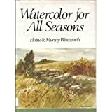 Watercolor for All Seasons, Elaine Wentworth and Murray Wentworth, 0891340955