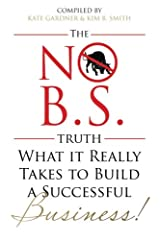 The No B.S Truth: What It Takes to Build a Successful Business Paperback