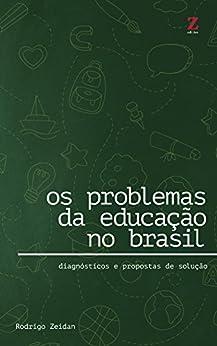 Os problemas da educação no Brasil: Diagnósticos e propostas de solução por [Zeidan, Rodrigo]