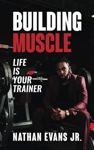 Building Muscle: Life Is Your Trainer
