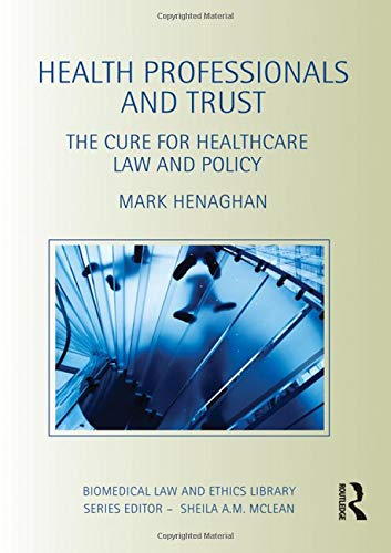 Image of Health Professionals and Trust: The Cure for Healthcare Law and Policy (Biomedical Law and Ethics Library)