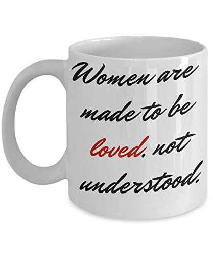 Coffee Mug For Woman | Women are made to be loved, not understood. | 11 Oz White Ceramic Coffee Cup