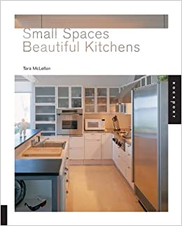 Small Spaces, Beautiful Kitchens: Tara McLellan: 9781592531394: Amazon.com:  Books