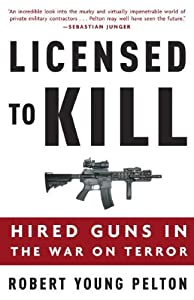 Licensed to Kill: Hired Guns in the War on Terror by Robert Young Pelton (2007-08-28)