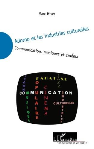 Adorno et les industries culturelles: Communication, musiques et cinéma (French Edition)