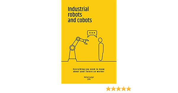 Industrial robots and cobots: Everything you need to know about your future  co-worker